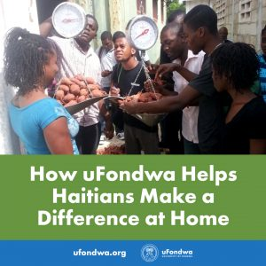 How uFondwa Helps Haitians Make a Difference at Home